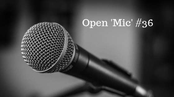 Open 'Mic' #36 – What's On Your Mind?